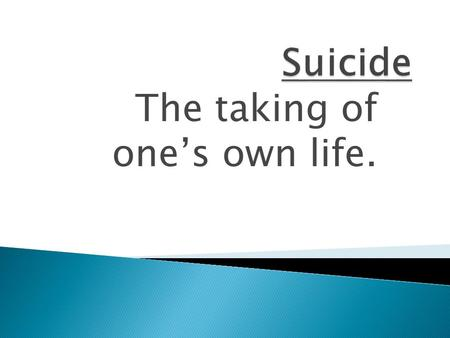 The taking of one's own life..  The first step in suicide prevention is to identify and understand the risk factors.