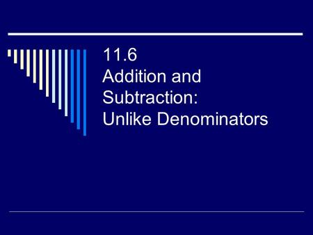 11.6 Addition and Subtraction: Unlike Denominators.