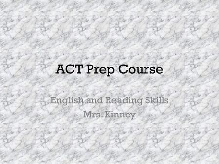 ACT Prep Course English and Reading Skills Mrs. Kinney.