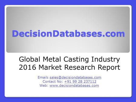 Global Metal Casting Industry- Size, Share and Market Forecasts 2021