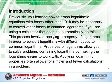 Introduction Previously, you learned how to graph logarithmic equations with bases other than 10. It may be necessary to convert other bases to common.