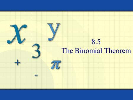 8.5 The Binomial Theorem. Warm-up Copyright © by Houghton Mifflin Company, Inc. All rights reserved. 2 (x + y) 3 = x 3 + 3x 2 y + 3xy 2 + y 3.