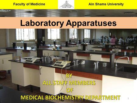 Faculty of Medicine Ain Shams University Medical Biochemistry & Molecular Biology Department Laboratory Apparatuses 1.
