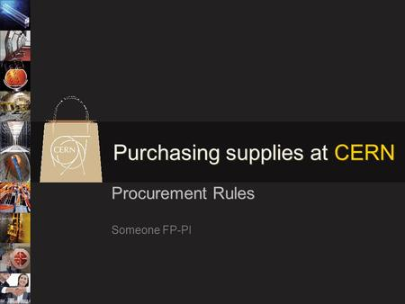 Purchasing supplies at CERN Procurement Rules Someone FP-PI.