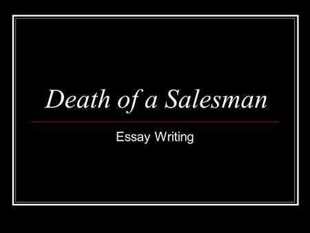 death of a salesman essays Death of a salesman essays are academic essays for citation these papers were written primarily by students and provide critical analysis of the play death of a salesman by arthur miller shattered dream - the delusion of willy loman.