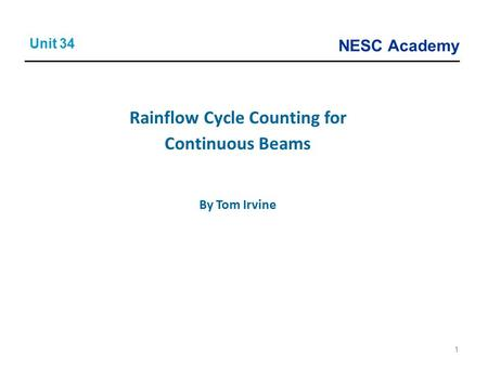 NESC Academy 1 Rainflow Cycle Counting for Continuous Beams By Tom Irvine Unit 34.