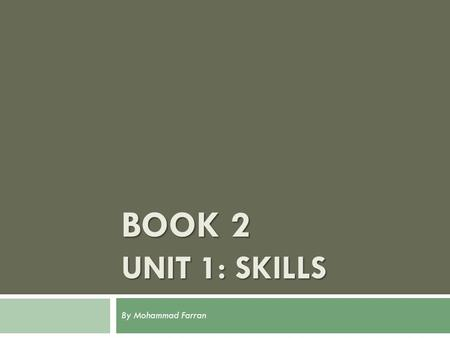 Book 2 Unit 1: Skills By Mohammad Farran.