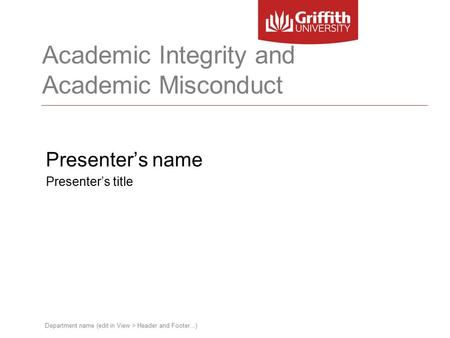 Department name (edit in View > Header and Footer...) Academic Integrity and Academic Misconduct Presenter's name Presenter's title.