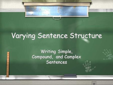 Varying Sentence Structure Writing Simple, Compound, and Complex Sentences.