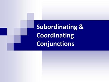 Subordinating & Coordinating Conjunctions. Importance Subordinating & coordinating conjunctions are important because they join different clauses to form.