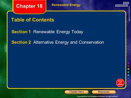 Copyright © by Holt, Rinehart and Winston. All rights reserved. ResourcesChapter menu Renewable Energy Chapter 18 Table <strong>of</strong> Contents Section 1 Renewable.