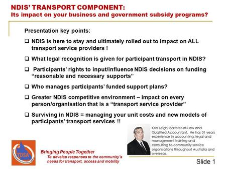 NDIS' TRANSPORT COMPONENT: Its impact on your business and government subsidy programs? Bringing People Together To develop responses to the community's.
