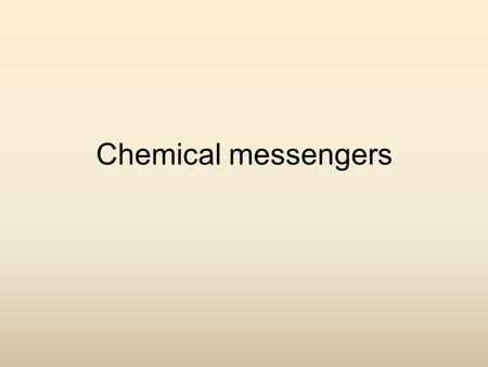 Chemical messengers. intro Chemical messengers include neurotransmitters (short distance) and hormones (long distance) Whatever the messenger, the cell.