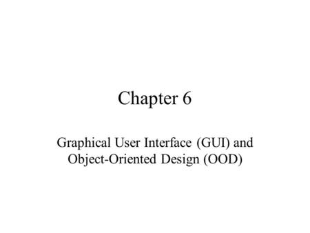 Chapter 6 Graphical User Interface (GUI) and Object-Oriented Design (OOD)