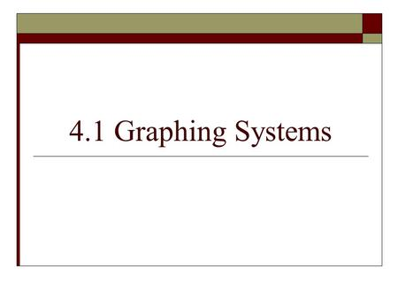 4.1 Graphing Systems. Goals  SWBAT graph a system of linear equations and find the solution to the system.