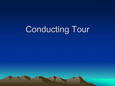 Conducting Tour. Learning Objectives To understand the role of a tour manager. To know the basic on-tour routines. To know how to handle some of the common.
