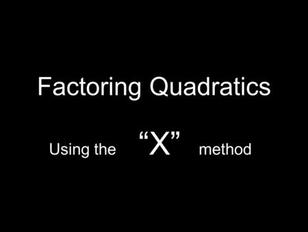 "Factoring Quadratics Using the ""X"" method. Warm - up 1. (x - 7) 2 = x 2 - 14x + 49 3. (2k + 3) 2 = 4k 2 + 12k + 9 5. ( t - 6 )( t + 6 ) = t 2 - 36 2."