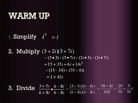 WARM UP 1. Simplify 2. Multiply 3. Divide. QUADRATIC EQUATIONS INTRODUCTION.