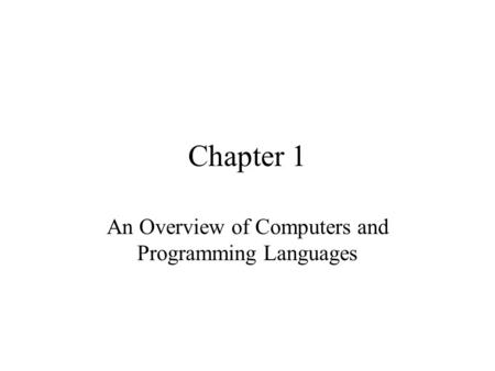 Chapter 1 An Overview of Computers and Programming Languages.