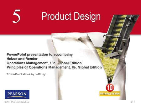 5 - 1© 2011 Pearson Education 5 5 Product Design PowerPoint presentation to accompany Heizer and Render Operations Management, 10e, Global Edition Principles.