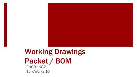 Working Drawings Packet / BOM ENGR 1182 SolidWorks 10.