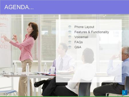 1 Agenda  Phone Layout  Features & Functionality  Voicemail  FAQs  Q&A AGENDA...