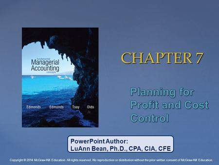 CHAPTER 7 PowerPoint Author: LuAnn Bean, Ph.D., CPA, CIA, CFE Copyright © 2014 McGraw-Hill Education. All rights reserved. No reproduction or distribution.