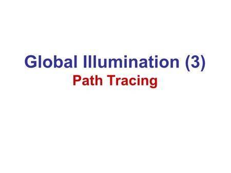 Global Illumination (3) Path Tracing. Overview Light Transport Notation Path Tracing Photon Mapping.
