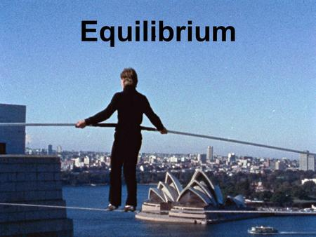 Equilibrium. The First Condition of Equilibrium In a situation involving equilibrium, there is no acceleration (no change in velocity). Thus the net force.