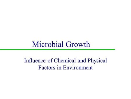 --- Microbial Growth Influence of Chemical and Physical Factors in Environment.