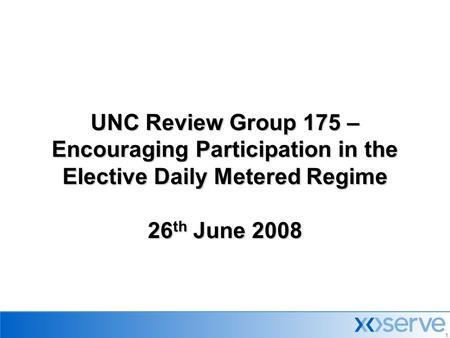1 UNC Review Group 175 – Encouraging Participation in the Elective Daily Metered Regime 26 th June 2008.