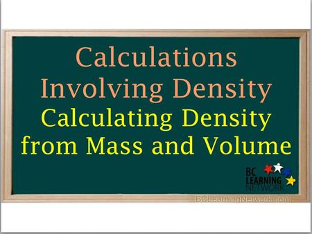 Calculations Involving Density Calculating Density from Mass and Volume.