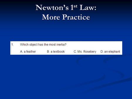 Newton's 1 st Law: More Practice.