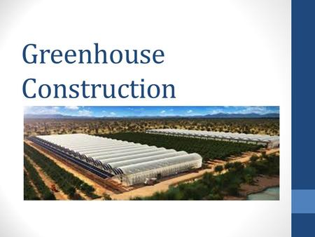 Greenhouse Construction. What is a greenhouse? Structure enclosed by glass or plastic that allows light transmission for the growth of plants.