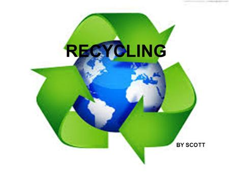 RECYCLING BY SCOTT. WHAT MATIRALS CAN WE RECYCLE? Here are a some of them:  Paper  Plastic  Cardboard  Metal  Glass  Wood  Stone  Clothing.