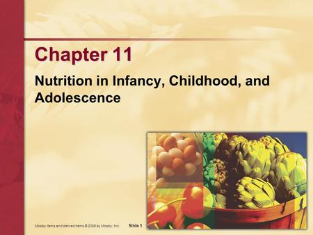 Mosby items and derived items © 2006 by Mosby, Inc. Slide 1 Chapter 11 Nutrition in Infancy, Childhood, and Adolescence.