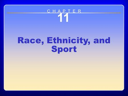 Chapter 11 Race, Ethnicity, and Sport 11 Race, Ethnicity, and Sport C H A P T E R.