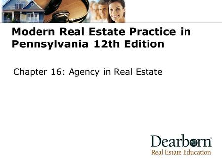 Modern Real Estate Practice in Pennsylvania 12th Edition Chapter 16: Agency in Real Estate.