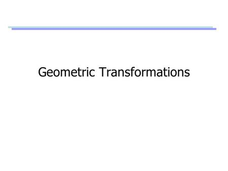 Geometric Transformations. Transformations Linear transformations Rigid transformations Affine transformations Projective transformations T Global reference.