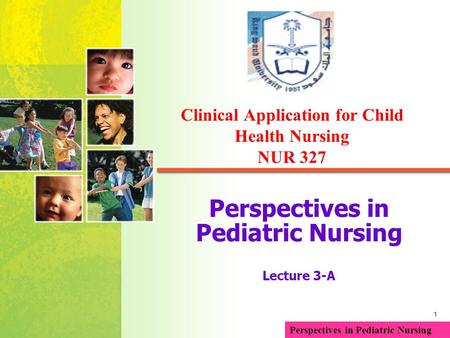 Mosby items and derived items © 2005, 2001 by Mosby, Inc. Perspectives in Pediatric Nursing Lecture 3-A Perspectives in Pediatric Nursing Clinical Application.