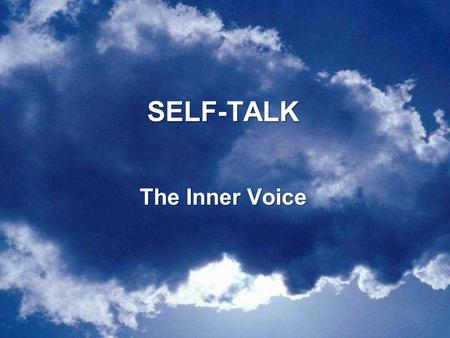 SELF-TALKSELF-TALK The Inner Voice. Building a Strong Self-Esteem To build strong bodies, we must exercise our muscles. To build strong self-concepts,