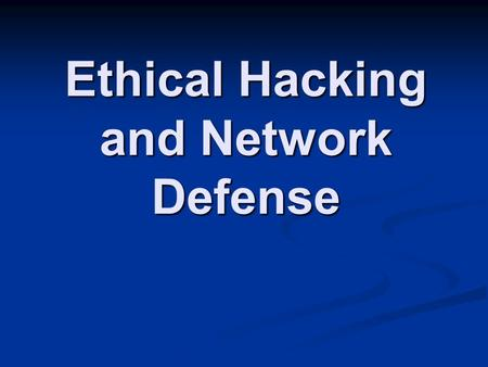Ethical Hacking and Network Defense. Contact Information Sam Bowne Sam Bowne     Website: samsclass.info Website: