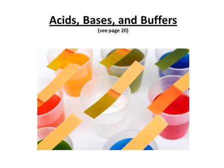 Acids, Bases, and Buffers (see page 20) REMEMBER… A hydrogen atom (H) is just a PROTON and an ELECTRON So, a hydrogen atom without its electron (H+)