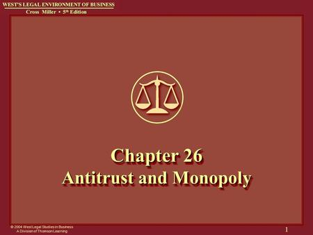 © 2004 West Legal Studies in Business A Division of Thomson Learning 1 Chapter 26 Antitrust and Monopoly.