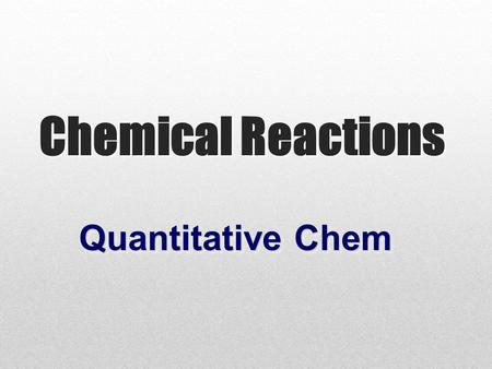 Chemical Reactions Quantitative Chem. Indicators of a Chemical Reaction.