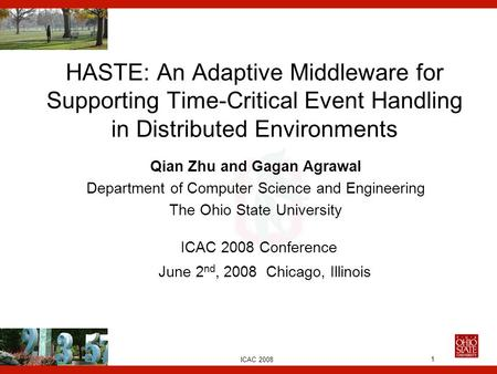 Euro-Par, 2006 1 HASTE: An Adaptive Middleware for Supporting Time-Critical Event Handling in Distributed Environments ICAC 2008 Conference June 2 nd,