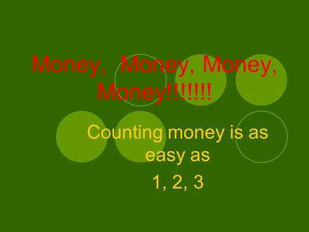 Money, Money, Money, Money!!!!!!! Counting money is as easy as 1, 2, 3.