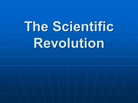 The Scientific Revolution. Middle Ages Scientific authorities included: Scientific authorities included: Ancient GreeksAncient Greeks Ptolemy Ptolemy.