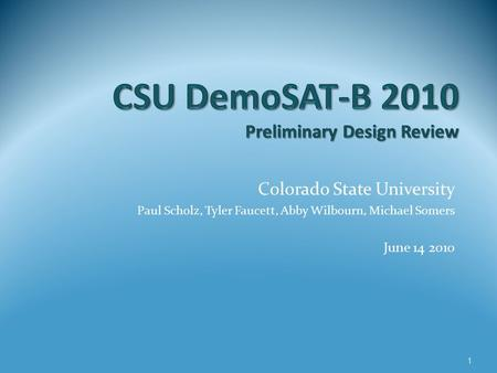 Colorado State University Paul Scholz, Tyler Faucett, Abby Wilbourn, Michael Somers June 14 2010 1.