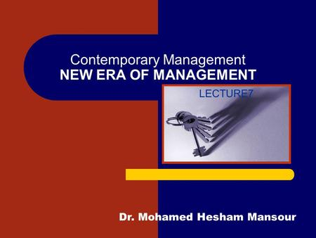 Contemporary Management NEW ERA OF MANAGEMENT LECTURE7 Dr. Mohamed Hesham Mansour.
